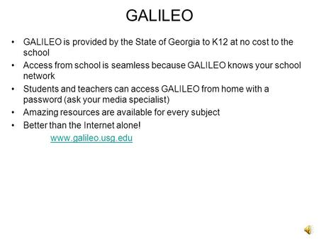 GALILEO GALILEO is provided by the State of Georgia to K12 at no cost to the school Access from school is seamless because GALILEO knows your school network.