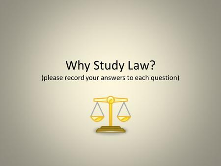 Why Study Law? (please record your answers to each question)