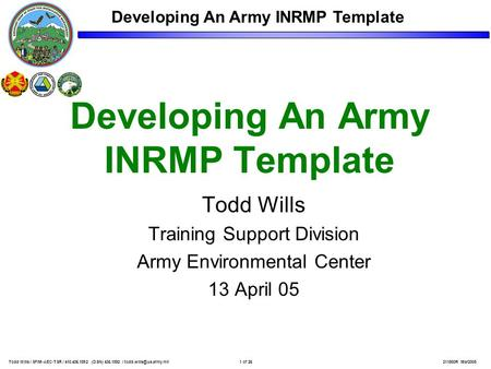 Developing An Army INRMP <strong>Template</strong> Todd Wills Training Support Division Army Environmental Center 13 April 05 211800R Mar2005Todd Wills / SFIM-AEC-TSR /