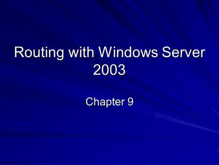 Routing with Windows Server 2003 Chapter 9. Objectives for this Chapter Manage Routing And Remote Access routing interfaces Manage packet filters Manage.