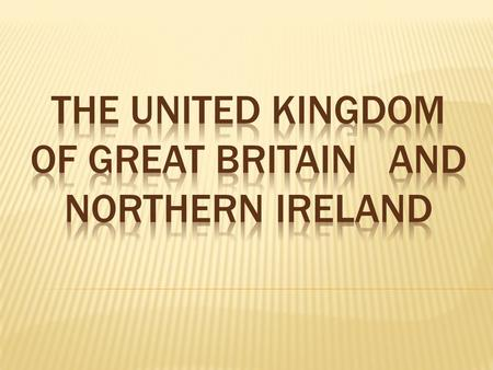 The United Kingdom of Great Britain and Northern Ireland is the official name of the British Kingdom. It is situated on the British Isles.The British.