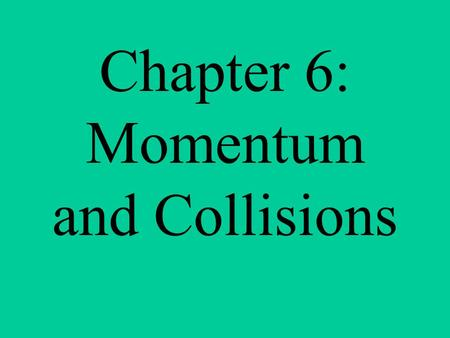 Chapter 6: Momentum and Collisions. Section 6 – 1 Momentum and Impulse.