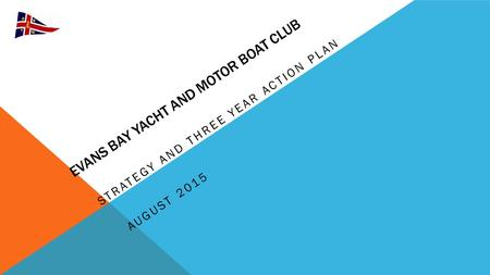 EVANS BAY YACHT AND MOTOR BOAT CLUB STRATEGY AND THREE YEAR ACTION PLAN AUGUST 2015.