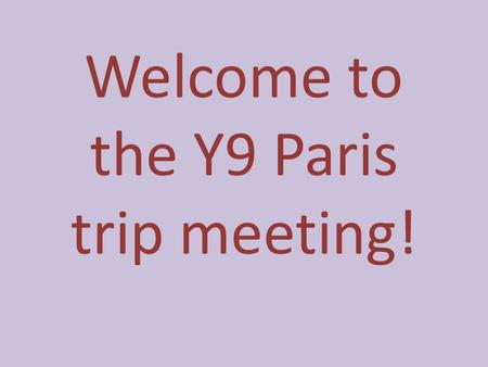 Welcome to the Y9 Paris trip meeting! Monday Upon arrival, we will be participating in a bike tour and then Dinner Cruise on La Marina de Paris.