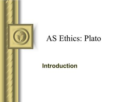 AS Ethics: Plato Introduction. Plato(429–347 B.C.E.) Plato was about 31 when Socrates died and he lived to be 81. Plato's writings are mainly written.