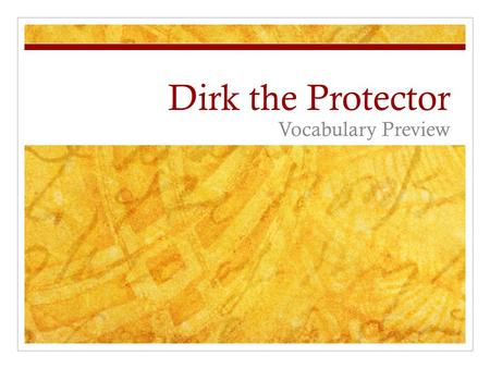 Dirk the Protector Vocabulary Preview. cohort Professor Ruiz and his cohort, my mother, convinced me to study history at the university.