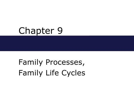 Chapter 9 Family Processes, Family Life Cycles. Chapter Outline  A Developmental Approach  Beginning Marriages  Youthful Marriages  Middle-aged Marriages.