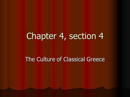 Chapter 4, section 4 The Culture of Classical Greece.