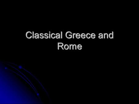 Classical Greece and Rome.