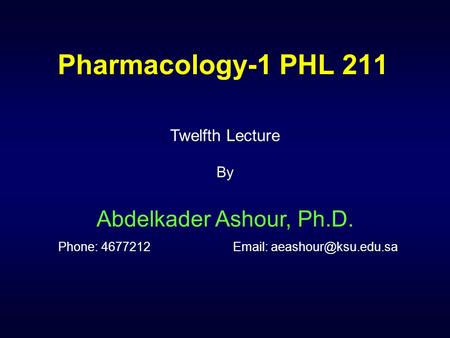 Pharmacology-1 PHL 211 Twelfth Lecture By Abdelkader Ashour, Ph.D. Phone: 4677212