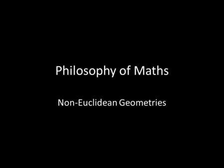 "Philosophy of Maths Non-Euclidean Geometries. Two lines are parallel if they ""go in the same direction"". In Euclidean geometry, we often say they're parallel."