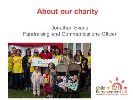 About our charity Jonathan Evans Fundraising and Communications Officer.