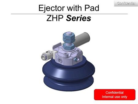 Ejector with Pad ZHP Series Confidential Internal use onlyConfidentialConfidential.