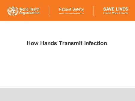 How Hands Transmit Infection. How do our hands transmit infection? ■Hands are the most common vehicle to transmit health care-associated pathogens (e.g.,