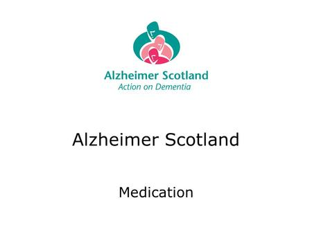 Alzheimer Scotland Medication. Our position: - We aim to support service users to be as independent as possible in taking medication Where the person.