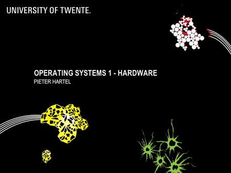 OPERATING SYSTEMS 1 - HARDWARE PIETER HARTEL 1. Hardware 2.
