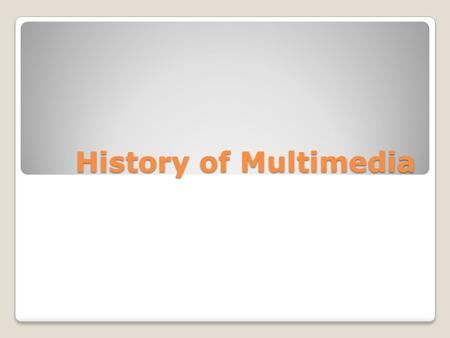 History of Multimedia. In the strictest sense of the word, multimedia simply means more than one medium. In other words, television programs, movies,