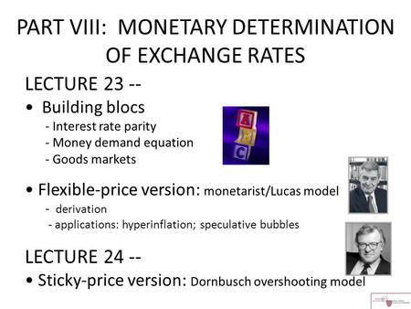 PART VIII: MONETARY DETERMINATION OF EXCHANGE RATES LECTURE 23 -- Building blocs - Interest rate parity - Money demand equation - Goods markets Flexible-price.