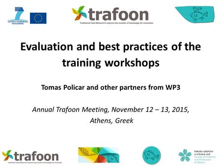 Evaluation and best practices of the training workshops Tomas Policar and other partners from WP3 Annual Trafoon Meeting, November 12 – 13, 2015, Athens,