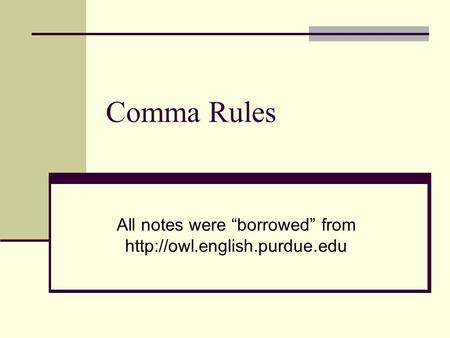 "Comma Rules All notes were ""borrowed"" from"