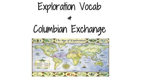 Exploration Vocab & Columbian Exchange. Import To buy from other countries (goods coming in, money going out)