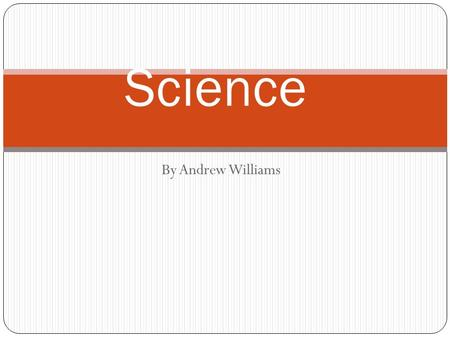By Andrew Williams Science. Table of contents Pure and Applied science Inferences Fair tests IV/DV/CV Observations Conclusions Bar/line graphs Qualitative/quantitative.