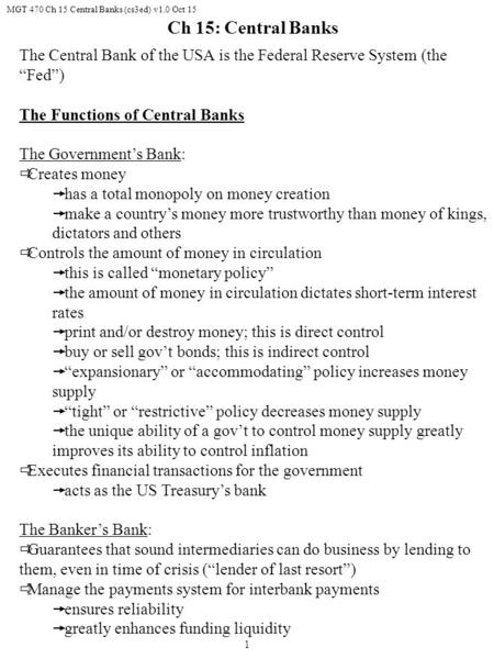 "MGT 470 Ch 15 Central Banks (cs3ed) v1.0 Oct 15 1 The Central Bank of the USA is the Federal Reserve System (the ""Fed"") The Functions of Central Banks."