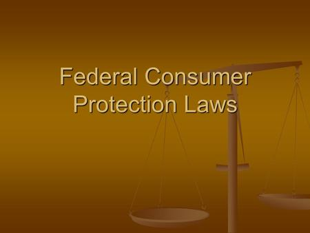 Federal Consumer Protection Laws. Federal Laws Food, Food, Drug, and Consumer Act of 1938 Requires Requires food be safe, pure, and wholesome Drugs Drugs.