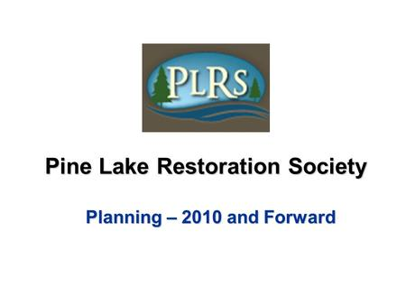 Pine Lake Restoration Society Planning – 2010 and Forward.