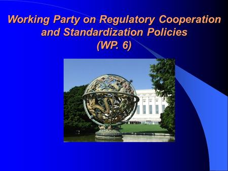 Working Party on Regulatory Cooperation and Standardization Policies (WP. 6)
