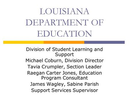 LOUISIANA DEPARTMENT OF EDUCATION Division of Student Learning and Support Michael Coburn, Division Director Tavia Crumpler, Section Leader Raegan Carter.