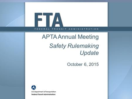 APTA Annual Meeting Safety Rulemaking Update October 6, 2015.