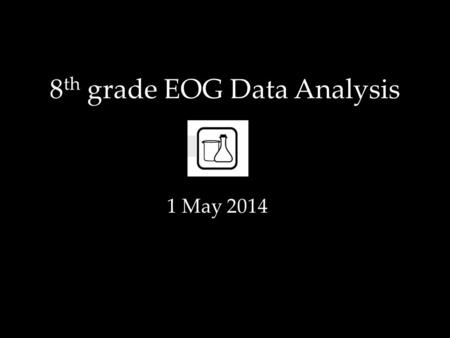 8 th grade EOG Data Analysis 1 May 2014. Two Ways to Measure Performance 1. Proficiency – How did students perform compared to a set of standards 2. Growth.