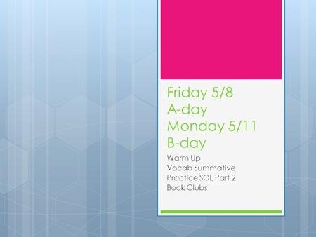 Friday 5/8 A-day Monday 5/11 B-day Warm Up Vocab Summative Practice SOL Part 2 Book Clubs.