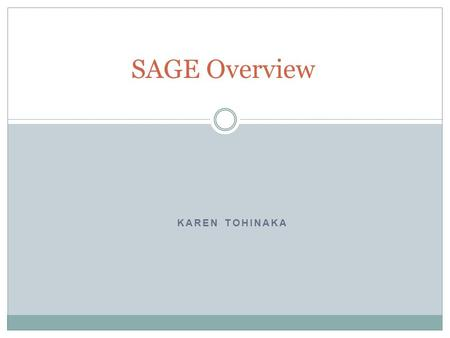 KAREN TOHINAKA SAGE Overview. What is SAGE? SAGE (Student Assessment of Growth and Excellence)  is Utah's computer adaptive assessment system aligned.