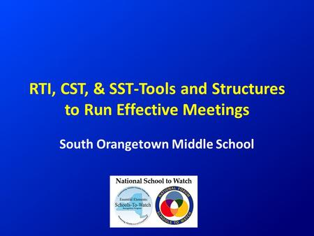 RTI, CST, & SST-Tools and Structures to Run Effective Meetings South Orangetown Middle School.