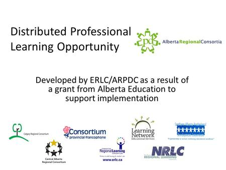 Distributed Professional Learning Opportunity Developed by ERLC/ARPDC as a result of a grant from Alberta Education to support implementation.