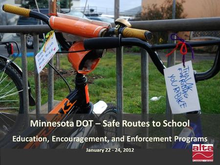 Minnesota DOT – Safe Routes to School Education, Encouragement, and Enforcement Programs January 22 - 24, 2012.