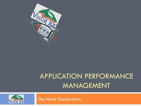 APPLICATION PERFORMANCE MANAGEMENT The Next Generation.