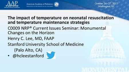 The impact of temperature on neonatal resuscitation and temperature maintenance strategies C0009 NRP® Current Issues Seminar: Monumental Changes on the.