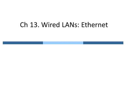 Ch 13. Wired LANs: Ethernet. 13.1 IEEE Standards Project 802 launched in 1985 – To set standards to enable intercommunication among equipment from a variety.