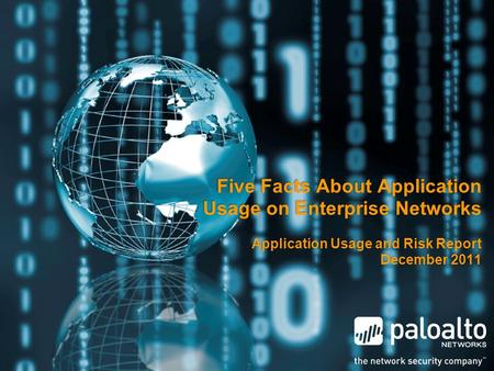 Five Facts About Application Usage on Enterprise Networks Application Usage and Risk Report December 2011.