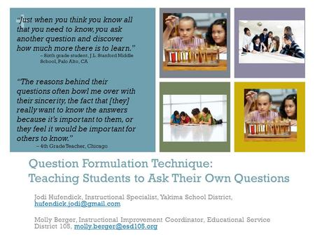+ Question Formulation Technique: Teaching Students to Ask Their Own Questions Jodi Hufendick, Instructional Specialist, Yakima School District,