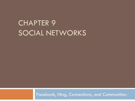 CHAPTER 9 SOCIAL NETWORKS Facebook, Ning, Connections, and Communities.