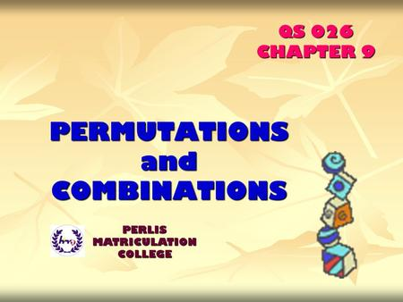 PERMUTATIONS and COMBINATIONS PERLIS MATRICULATION COLLEGE QS 026 CHAPTER 9.
