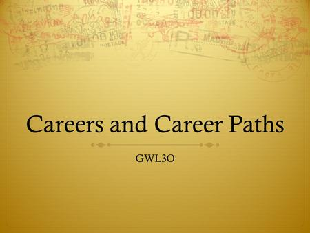 Careers and Career Paths GWL3O. Where Will You Go After High School? Let's look at the 6 options…