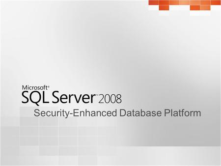 Security-Enhanced Database Platform. Agenda  Business challenges and needs  SQL Server 2008 features  Trustworthy computing  Surface Area Reduction.