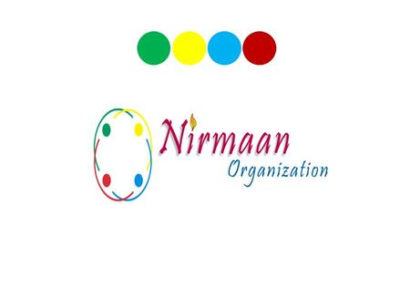 www.nirmaan.org Vision To achieve a poverty free, knowledge driven and thus an economically empowered society