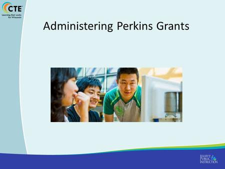 Administering Perkins Grants. PI-1303-F Carl Perkins Formula Allocation Application (Single) 1PI-1303-FSection IXNon-Compliance with Core Indicators and.