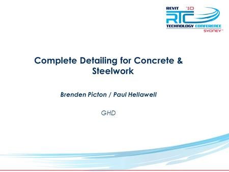 TM Complete Detailing for Concrete & Steelwork Brenden Picton / Paul Hellawell GHD.
